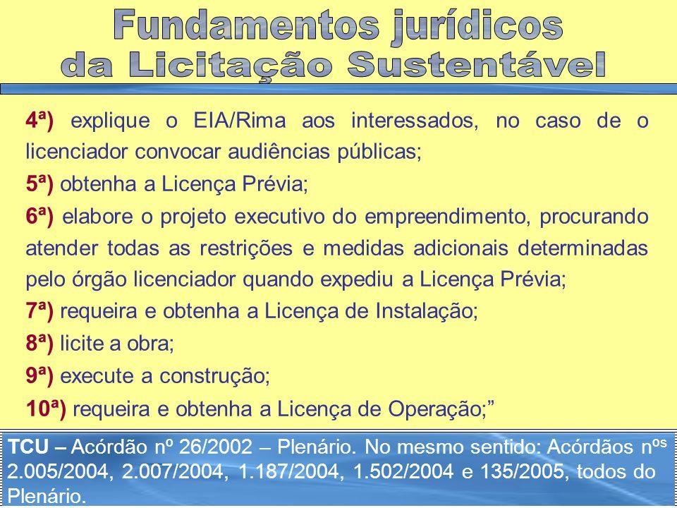 4ª) explique o EIA/Rima aos interessados, no caso de o licenciador convocar audiências públicas; 5ª) obtenha a Licença Prévia; 6ª) elabore o projeto e
