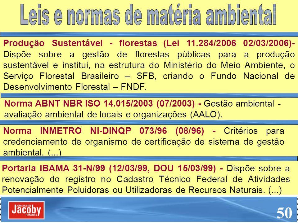 Produção Sustentável - florestas (Lei 11.284/2006 02/03/2006)- Dispõe sobre a gestão de florestas públicas para a produção sustentável e institui, na