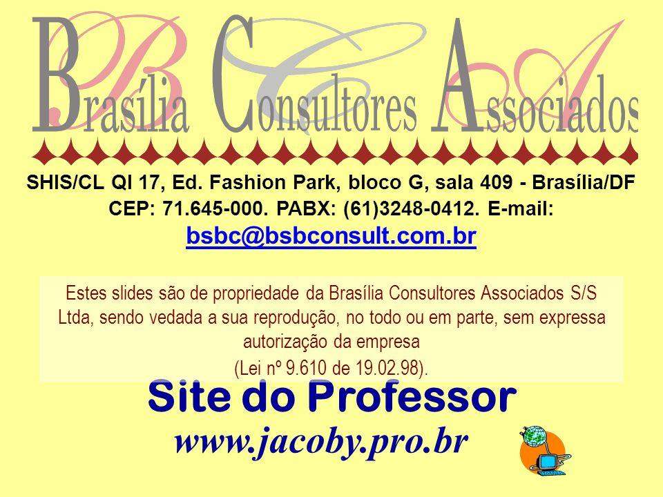 Site do Professor www.jacoby.pro.br Estes slides são de propriedade da Brasília Consultores Associados S/S Ltda, sendo vedada a sua reprodução, no tod