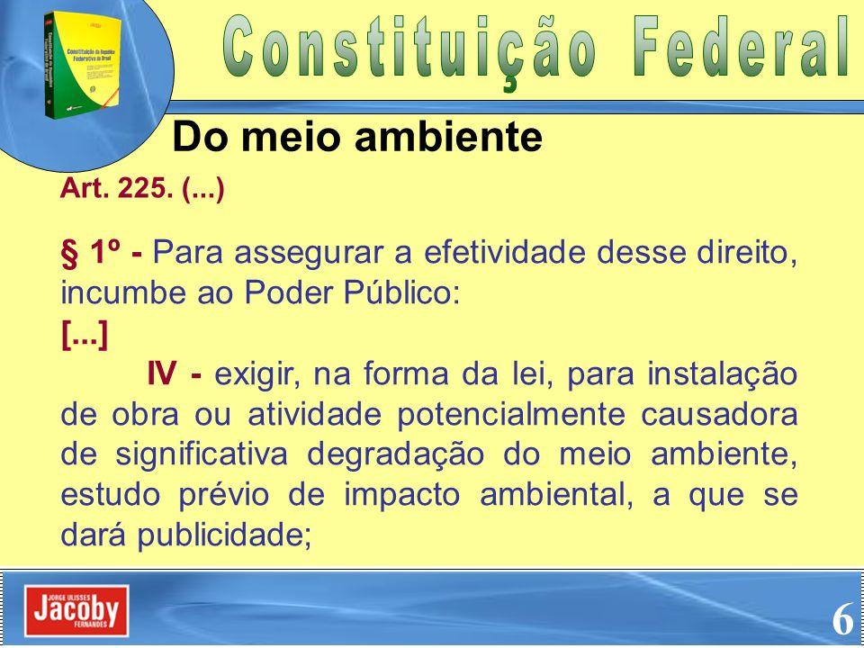 § 1º - Para assegurar a efetividade desse direito, incumbe ao Poder Público: [...] IV - exigir, na forma da lei, para instalação de obra ou atividade