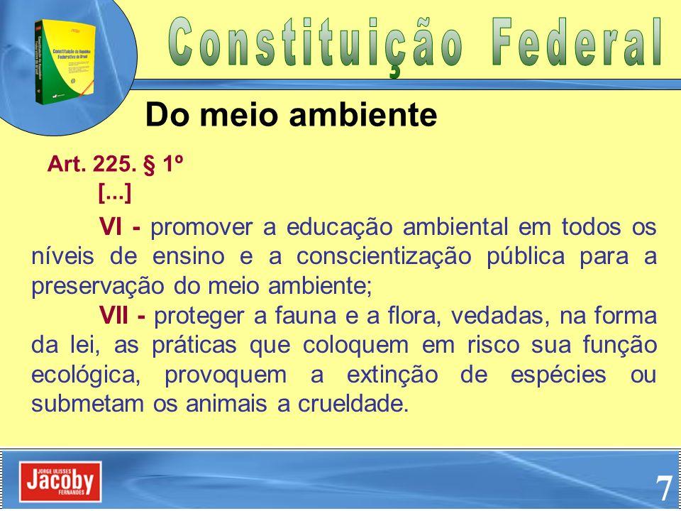 VI - promover a educação ambiental em todos os níveis de ensino e a conscientização pública para a preservação do meio ambiente; VII - proteger a faun