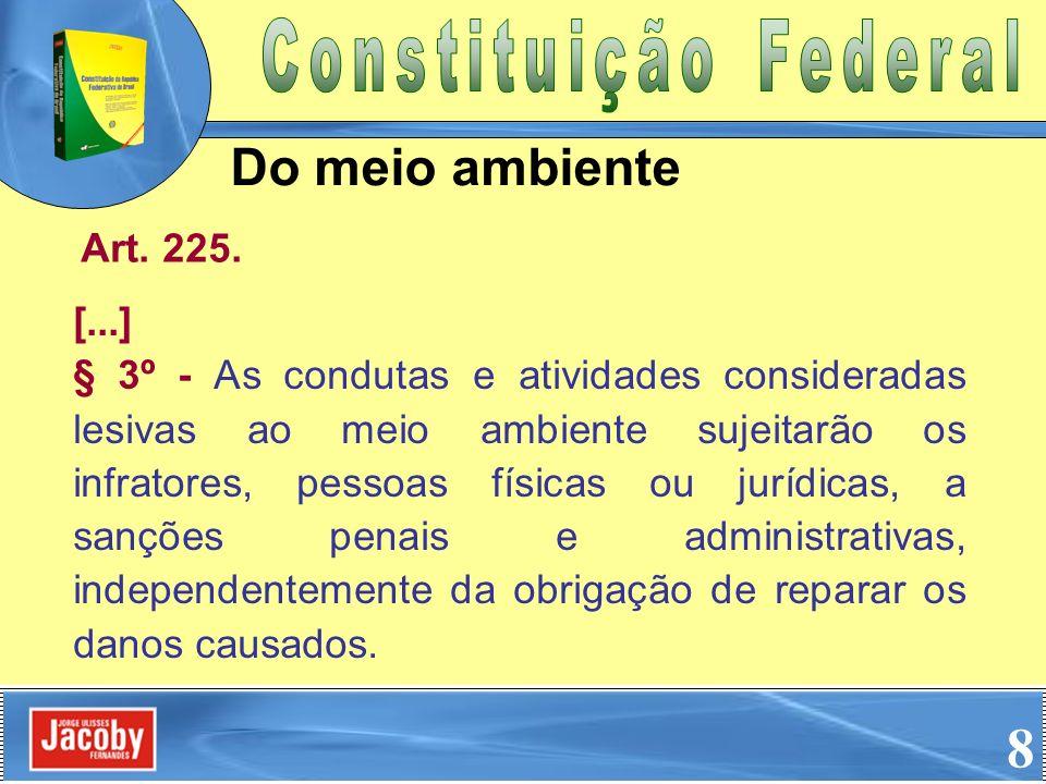 § 3º - As condutas e atividades consideradas lesivas ao meio ambiente sujeitarão os infratores, pessoas físicas ou jurídicas, a sanções penais e admin