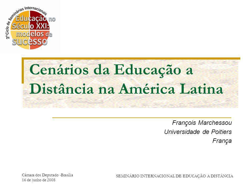 Câmara dos Deputado -Brasília 16 de junho de 2008 SEMINÁRIO INTERNACIONAL DE EDUCAÇÃO A DISTÂNCIA Cenários da Educação a Distância na América Latina François Marchessou Universidade de Poitiers França