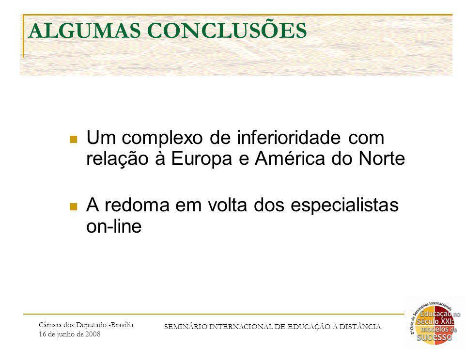 Câmara dos Deputado -Brasília 16 de junho de 2008 SEMINÁRIO INTERNACIONAL DE EDUCAÇÃO A DISTÂNCIA ALGUMAS CONCLUSÕES Um complexo de inferioridade com