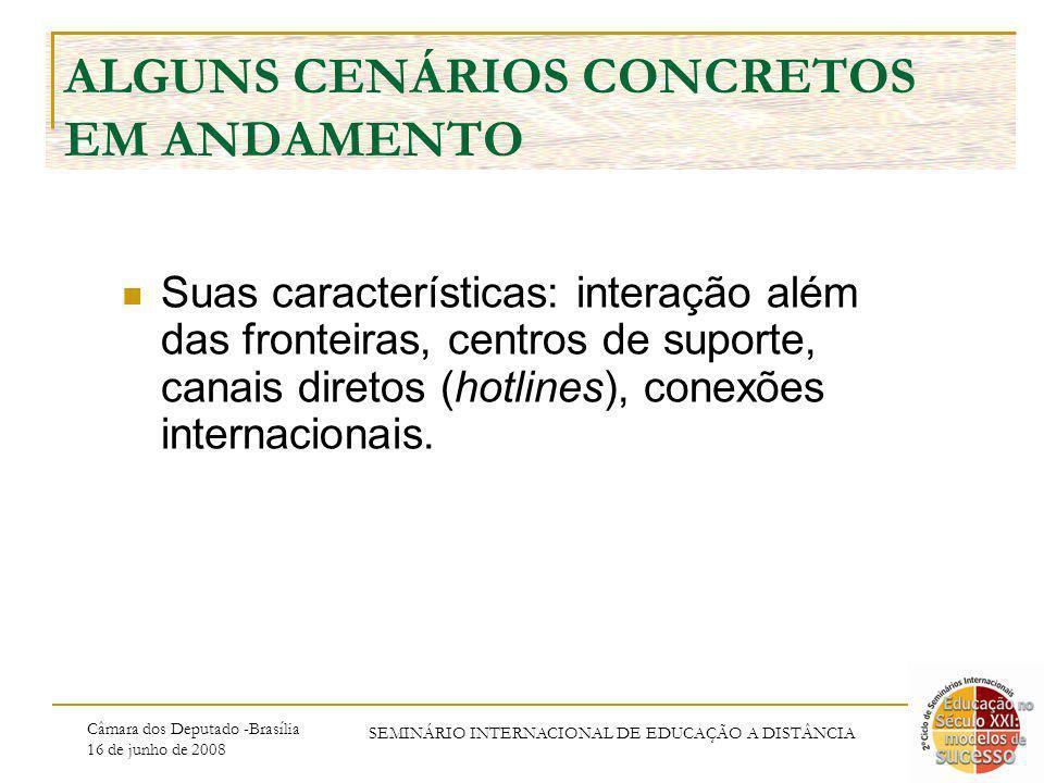 Câmara dos Deputado -Brasília 16 de junho de 2008 SEMINÁRIO INTERNACIONAL DE EDUCAÇÃO A DISTÂNCIA ALGUNS CENÁRIOS CONCRETOS EM ANDAMENTO Suas caracter