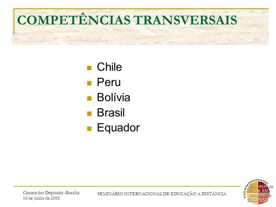 Câmara dos Deputado -Brasília 16 de junho de 2008 SEMINÁRIO INTERNACIONAL DE EDUCAÇÃO A DISTÂNCIA COMPETÊNCIAS TRANSVERSAIS Chile Peru Bolívia Brasil Equador