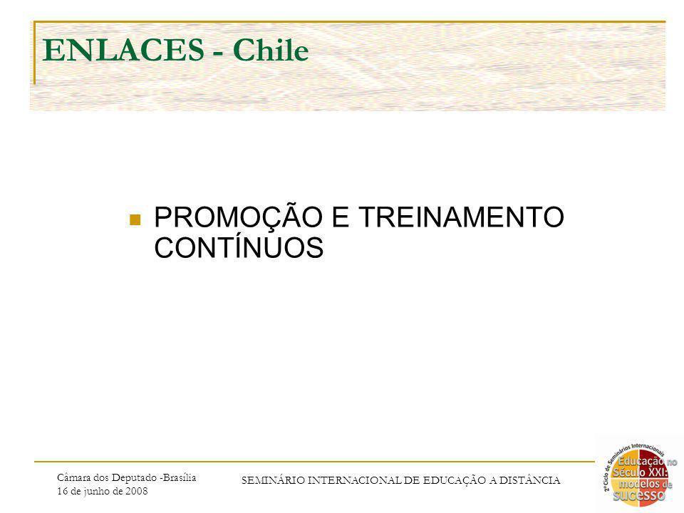 Câmara dos Deputado -Brasília 16 de junho de 2008 SEMINÁRIO INTERNACIONAL DE EDUCAÇÃO A DISTÂNCIA ENLACES - Chile PROMOÇÃO E TREINAMENTO CONTÍNUOS
