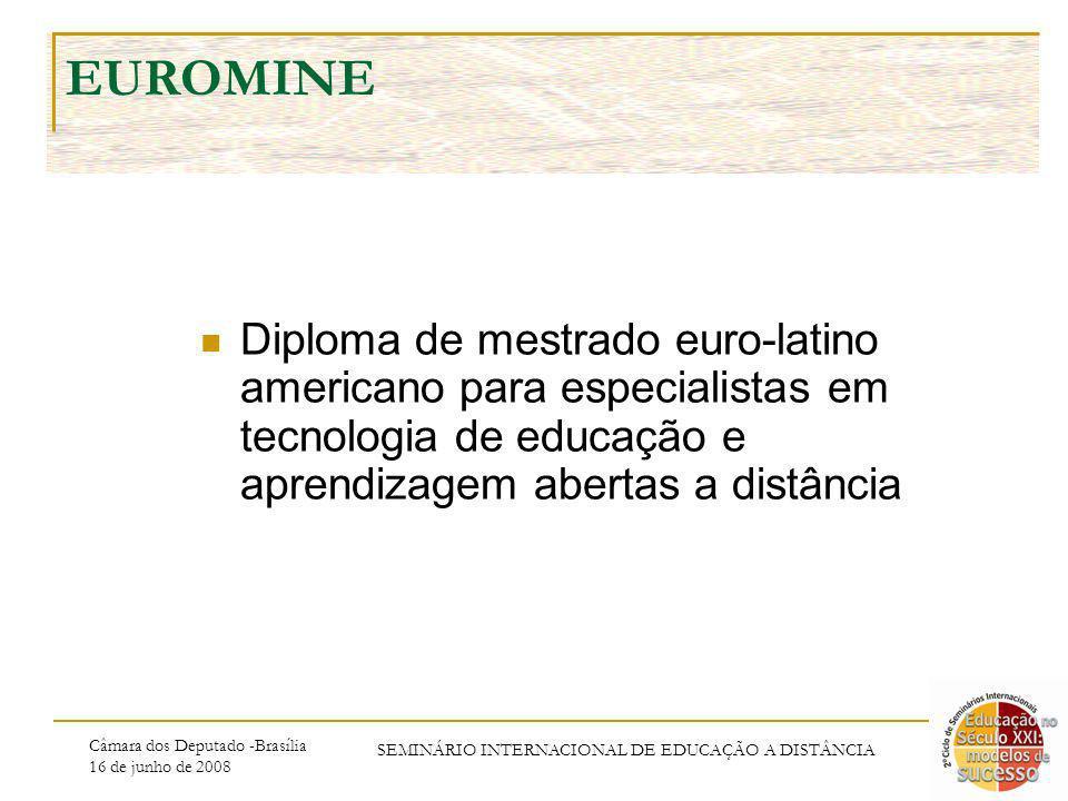 Câmara dos Deputado -Brasília 16 de junho de 2008 SEMINÁRIO INTERNACIONAL DE EDUCAÇÃO A DISTÂNCIA EUROMINE Diploma de mestrado euro-latino americano para especialistas em tecnologia de educação e aprendizagem abertas a distância