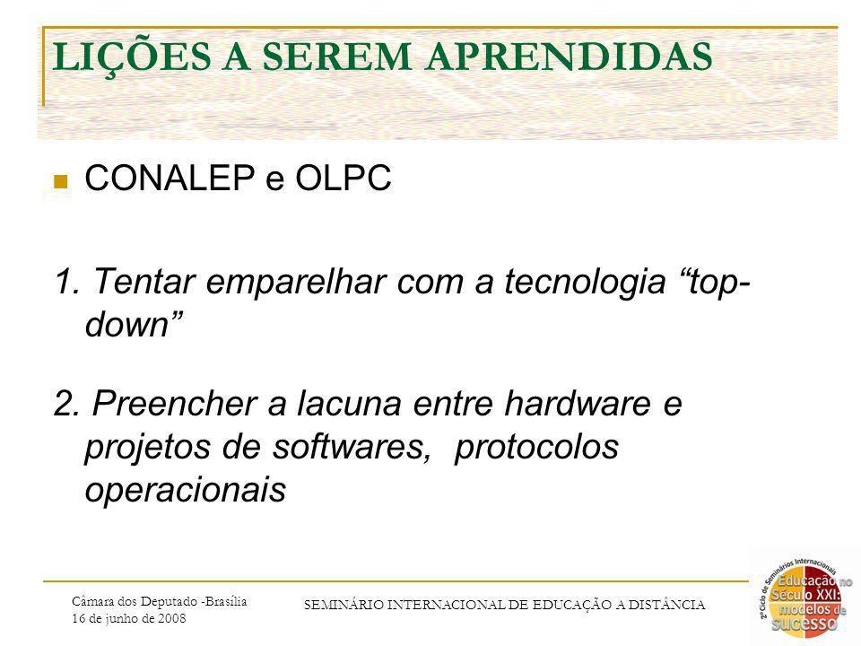 Câmara dos Deputado -Brasília 16 de junho de 2008 SEMINÁRIO INTERNACIONAL DE EDUCAÇÃO A DISTÂNCIA LIÇÕES A SEREM APRENDIDAS CONALEP e OLPC 1. Tentar e