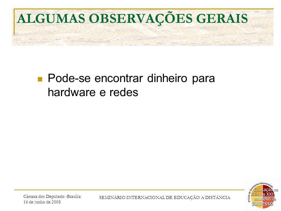 Câmara dos Deputado -Brasília 16 de junho de 2008 SEMINÁRIO INTERNACIONAL DE EDUCAÇÃO A DISTÂNCIA ALGUMAS OBSERVAÇÕES GERAIS Pode-se encontrar dinheiro para hardware e redes