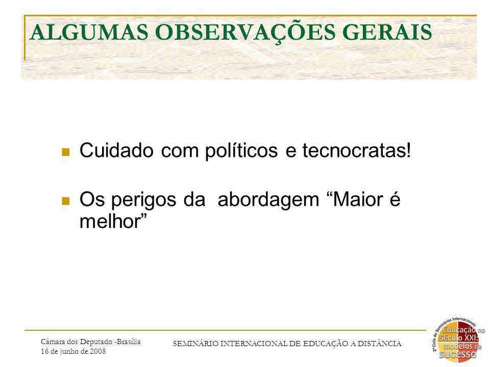 Câmara dos Deputado -Brasília 16 de junho de 2008 SEMINÁRIO INTERNACIONAL DE EDUCAÇÃO A DISTÂNCIA ALGUMAS OBSERVAÇÕES GERAIS Cuidado com políticos e t