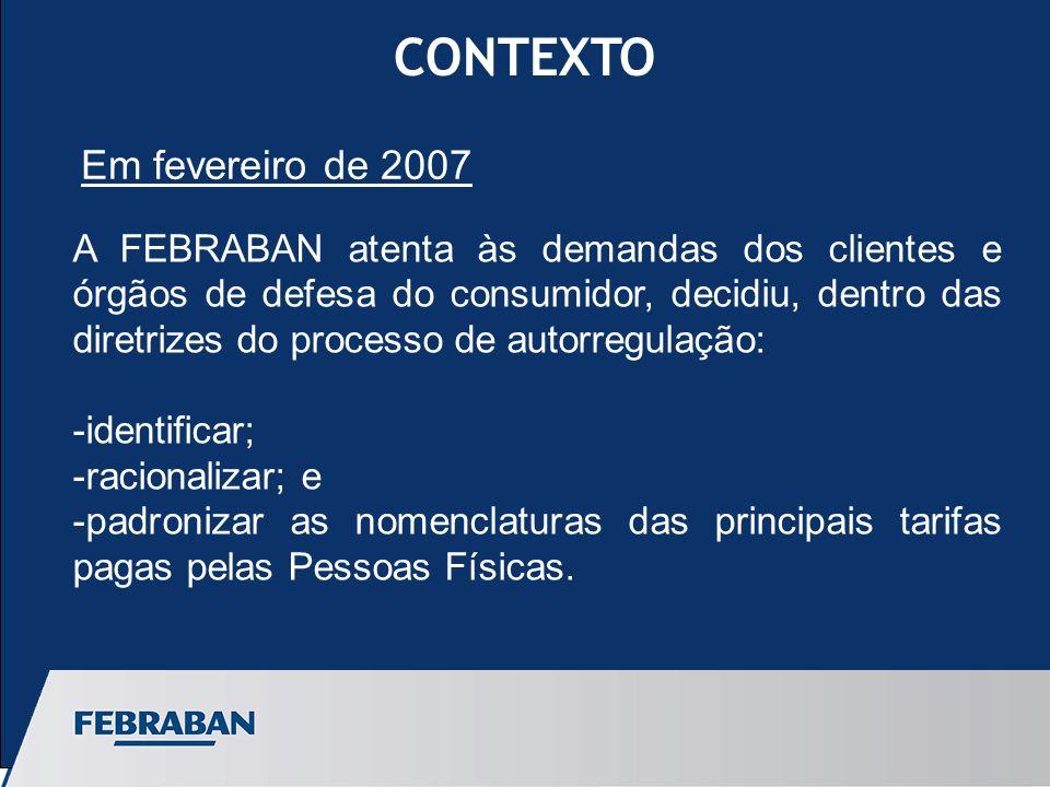 CONTEXTO A FEBRABAN atenta às demandas dos clientes e órgãos de defesa do consumidor, decidiu, dentro das diretrizes do processo de autorregulação: -identificar; -racionalizar; e -padronizar as nomenclaturas das principais tarifas pagas pelas Pessoas Físicas.