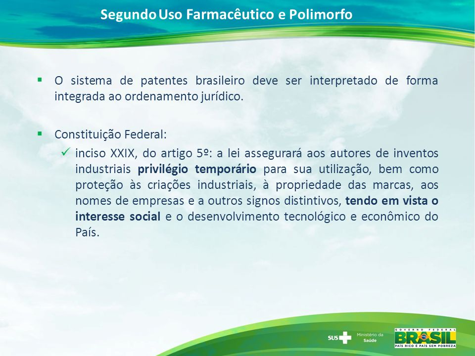 O sistema de patentes brasileiro deve ser interpretado de forma integrada ao ordenamento jurídico. Constituição Federal: inciso XXIX, do artigo 5º: a