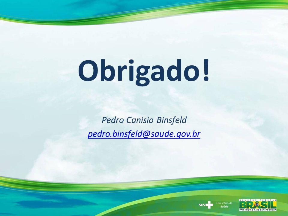 Obrigado! Pedro Canisio Binsfeld pedro.binsfeld@saude.gov.br