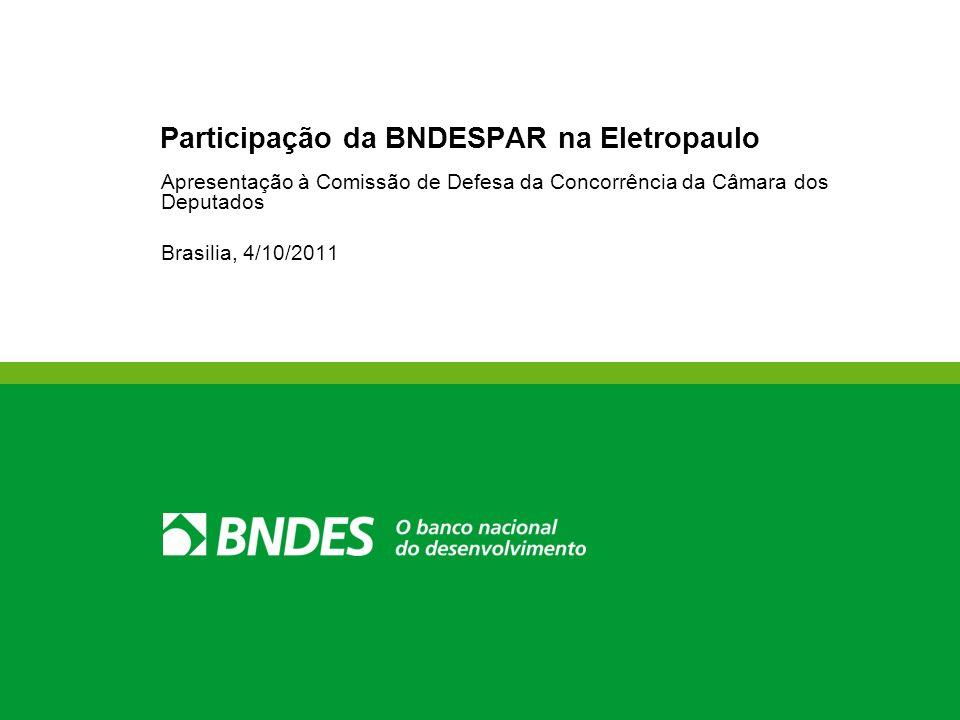 Participação da BNDESPAR na Eletropaulo Apresentação à Comissão de Defesa da Concorrência da Câmara dos Deputados Brasilia, 4/10/2011