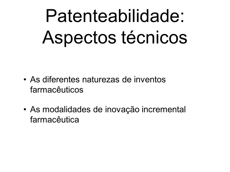Patenteabilidade: Aspectos técnicos As diferentes naturezas de inventos farmacêuticos As modalidades de inovação incremental farmacêutica