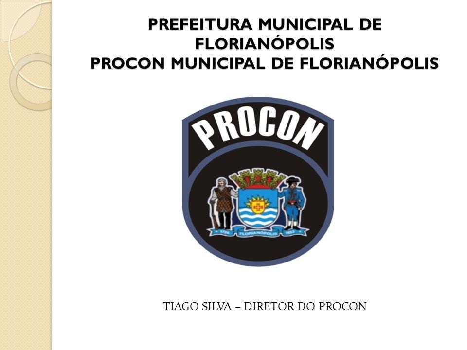 PREFEITURA MUNICIPAL DE FLORIANÓPOLIS PROCON MUNICIPAL DE FLORIANÓPOLIS TIAGO SILVA – DIRETOR DO PROCON