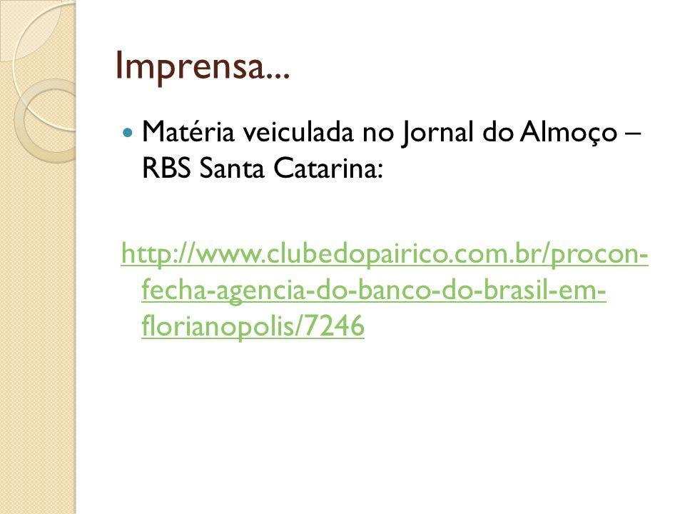 Matéria veiculada no Jornal do Almoço – RBS Santa Catarina: http://www.clubedopairico.com.br/procon- fecha-agencia-do-banco-do-brasil-em- florianopoli