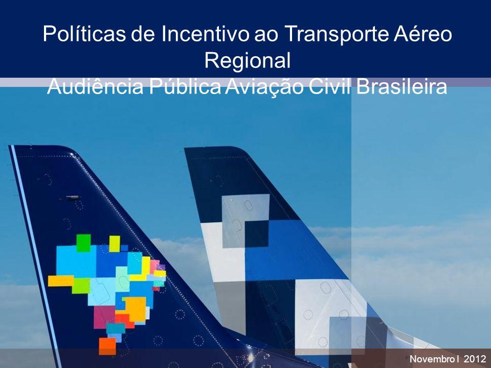 Políticas de Incentivo ao Transporte Aéreo Regional Audiência Pública Aviação Civil Brasileira Novembro I 2012