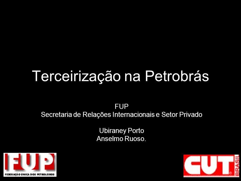 Terceirização na Petrobrás FUP Secretaria de Relações Internacionais e Setor Privado Ubiraney Porto Anselmo Ruoso.