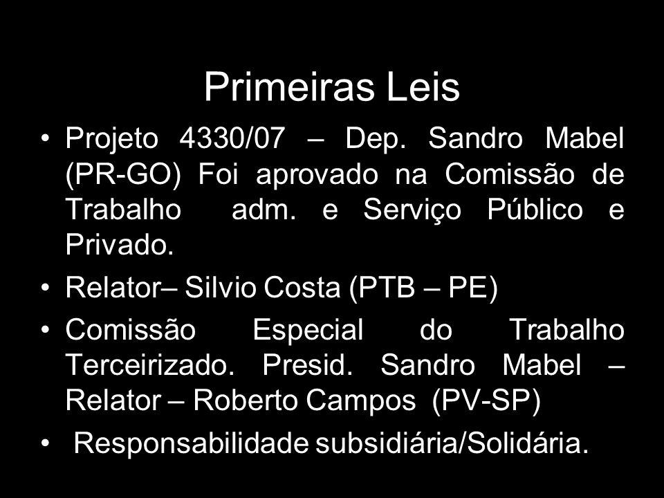 Primeiras Leis Projeto 4330/07 – Dep. Sandro Mabel (PR-GO) Foi aprovado na Comissão de Trabalho adm. e Serviço Público e Privado. Relator– Silvio Cost