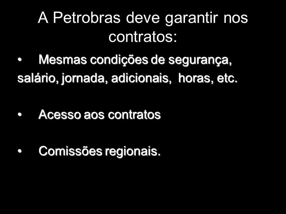 A Petrobras deve garantir nos contratos: Mesmas condições de segurança, Mesmas condições de segurança, salário, jornada, adicionais, horas, etc. Acess