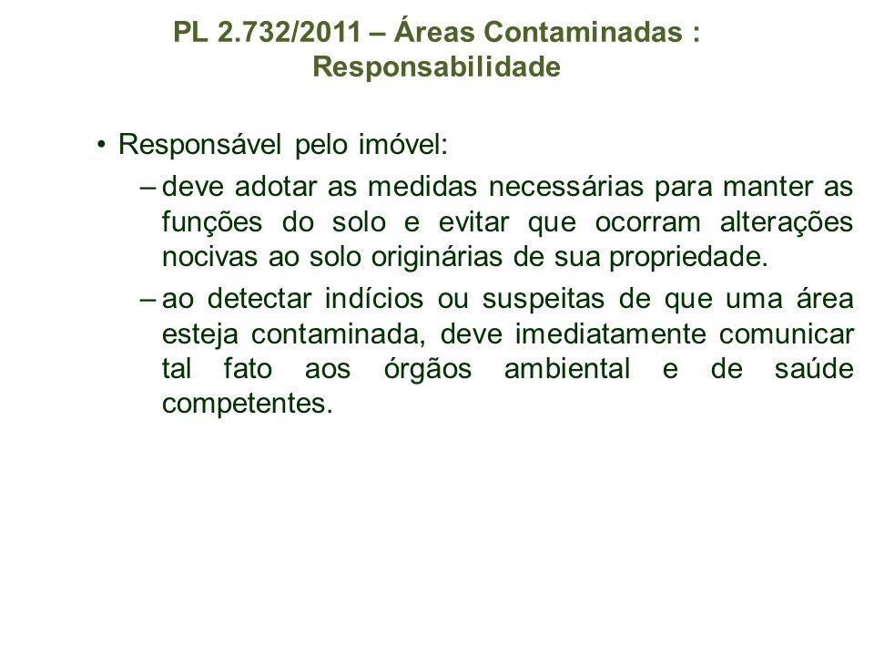 PL 2.732/2011 – Áreas Contaminadas : Responsabilidade Responsável pelo imóvel: –deve adotar as medidas necessárias para manter as funções do solo e ev
