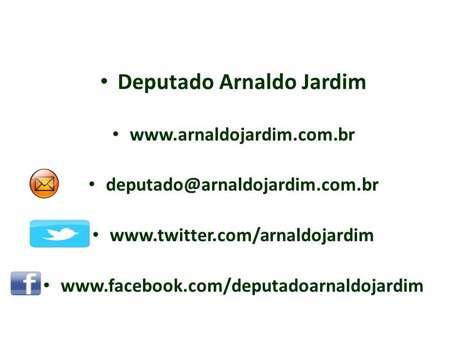 Deputado Arnaldo Jardim www.arnaldojardim.com.br deputado@arnaldojardim.com.br www.twitter.com/arnaldojardim www.facebook.com/deputadoarnaldojardim