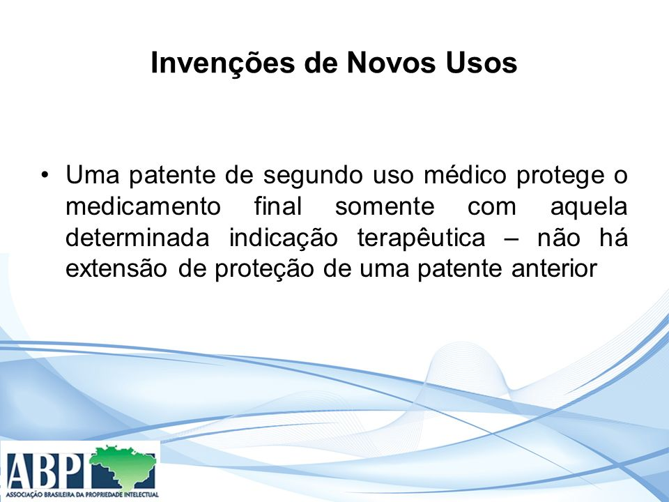 Invenções de Novos Usos Uma patente de segundo uso médico protege o medicamento final somente com aquela determinada indicação terapêutica – não há extensão de proteção de uma patente anterior