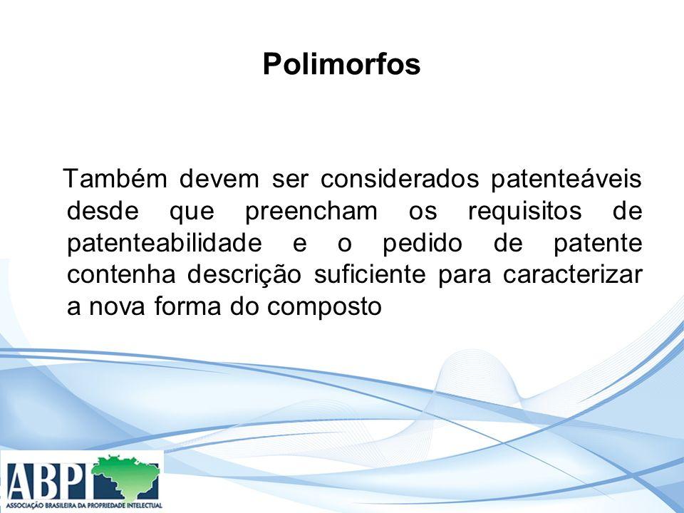 Polimorfos Também devem ser considerados patenteáveis desde que preencham os requisitos de patenteabilidade e o pedido de patente contenha descrição suficiente para caracterizar a nova forma do composto