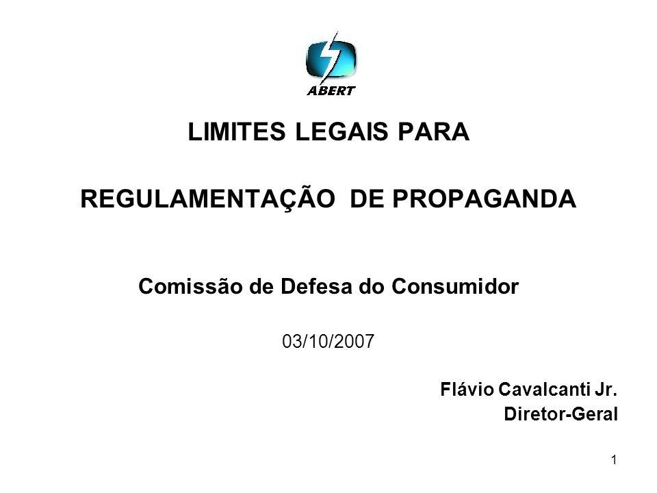 1 LIMITES LEGAIS PARA REGULAMENTAÇÃO DE PROPAGANDA Comissão de Defesa do Consumidor 03/10/2007 Flávio Cavalcanti Jr.