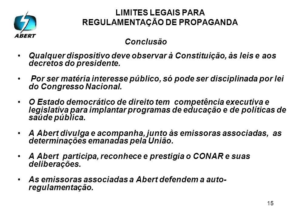 15 LIMITES LEGAIS PARA REGULAMENTAÇÃO DE PROPAGANDA Conclusão Qualquer dispositivo deve observar à Constituição, às leis e aos decretos do presidente.