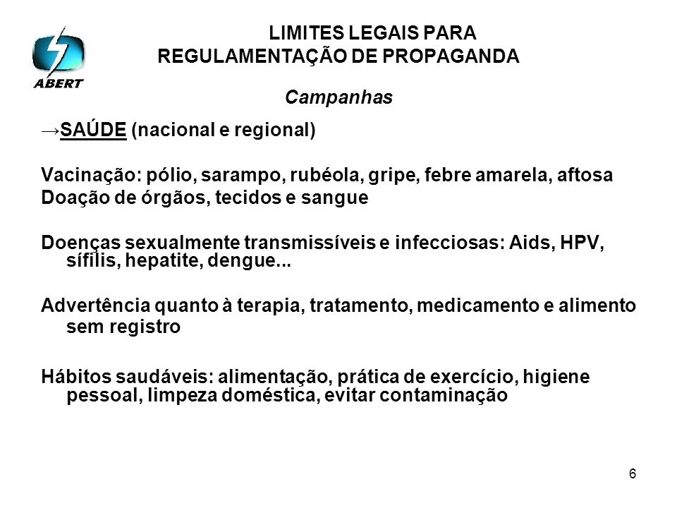 6 SAÚDE (nacional e regional) Vacinação: pólio, sarampo, rubéola, gripe, febre amarela, aftosa Doação de órgãos, tecidos e sangue Doenças sexualmente transmissíveis e infecciosas: Aids, HPV, sífilis, hepatite, dengue...