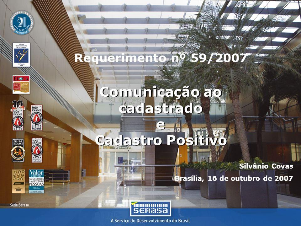 Comunicação ao cadastrado e Cadastro Positivo Comunicação ao cadastrado e Cadastro Positivo Requerimento nº 59/2007 Silvânio Covas Brasília, 16 de outubro de 2007