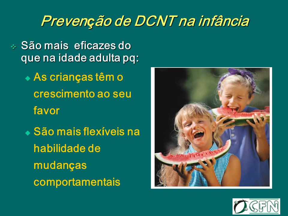 Preven ç ão de DCNT na infância São mais eficazes do que na idade adulta pq: São mais eficazes do que na idade adulta pq: As crian ç as têm o crescime