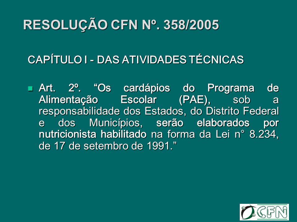 RESOLUÇÃO CFN Nº. 358/2005 CAPÍTULO I - DAS ATIVIDADES TÉCNICAS Art. 2º. Os cardápios do Programa de Alimentação Escolar (PAE), sob a responsabilidade