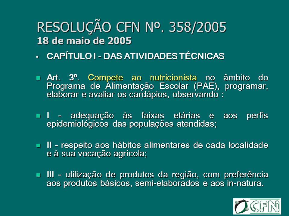 RESOLUÇÃO CFN Nº. 358/2005 18 de maio de 2005 CAPÍTULO I - DAS ATIVIDADES TÉCNICAS CAPÍTULO I - DAS ATIVIDADES TÉCNICAS Art. 3º. Compete ao nutricioni