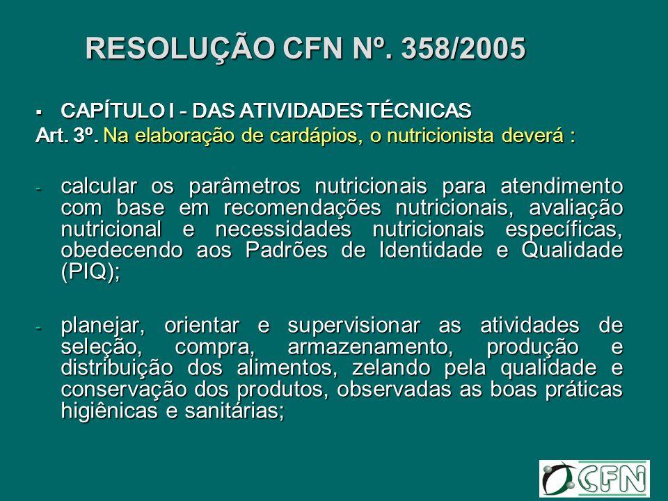 RESOLUÇÃO CFN Nº. 358/2005 CAPÍTULO I - DAS ATIVIDADES TÉCNICAS CAPÍTULO I - DAS ATIVIDADES TÉCNICAS Art. 3º. Na elaboração de cardápios, o nutricioni