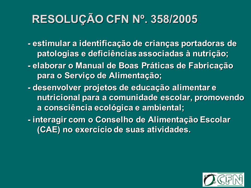 RESOLUÇÃO CFN Nº. 358/2005 - estimular a identificação de crianças portadoras de patologias e deficiências associadas à nutrição; - elaborar o Manual