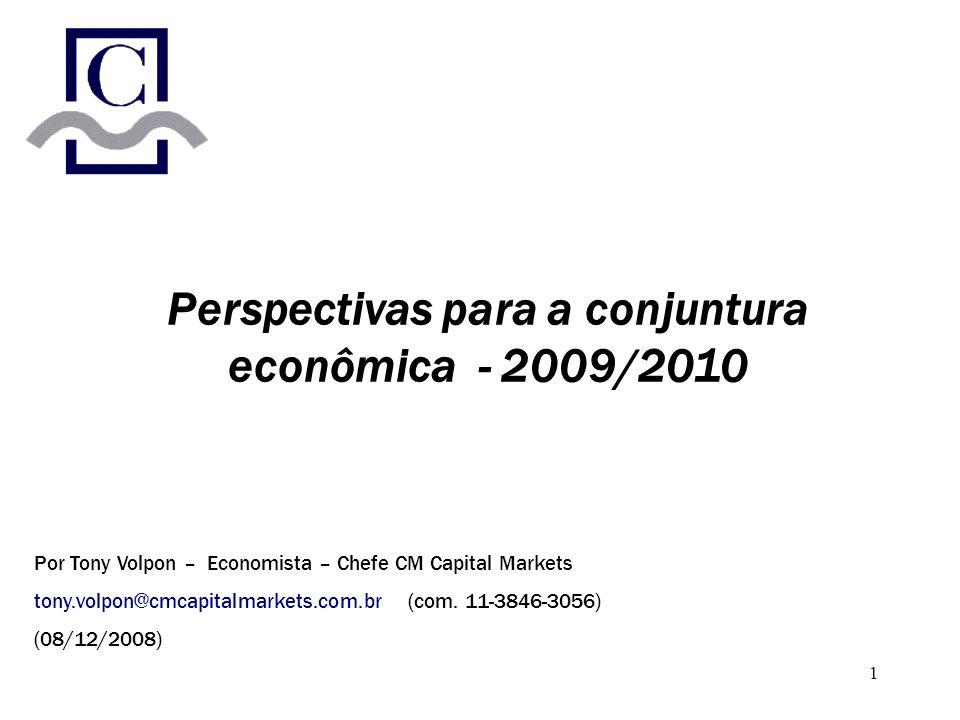 1 Perspectivas para a conjuntura econômica - 2009/2010 Por Tony Volpon – Economista – Chefe CM Capital Markets tony.volpon@cmcapitalmarkets.com.br (co