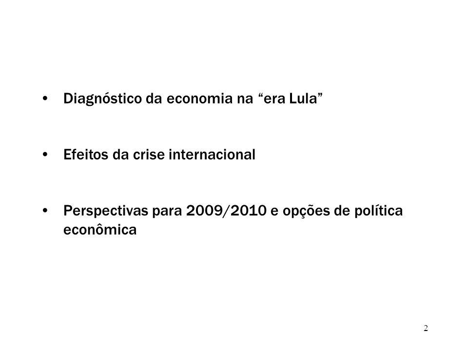 2 Diagnóstico da economia na era Lula Efeitos da crise internacional Perspectivas para 2009/2010 e opções de política econômica