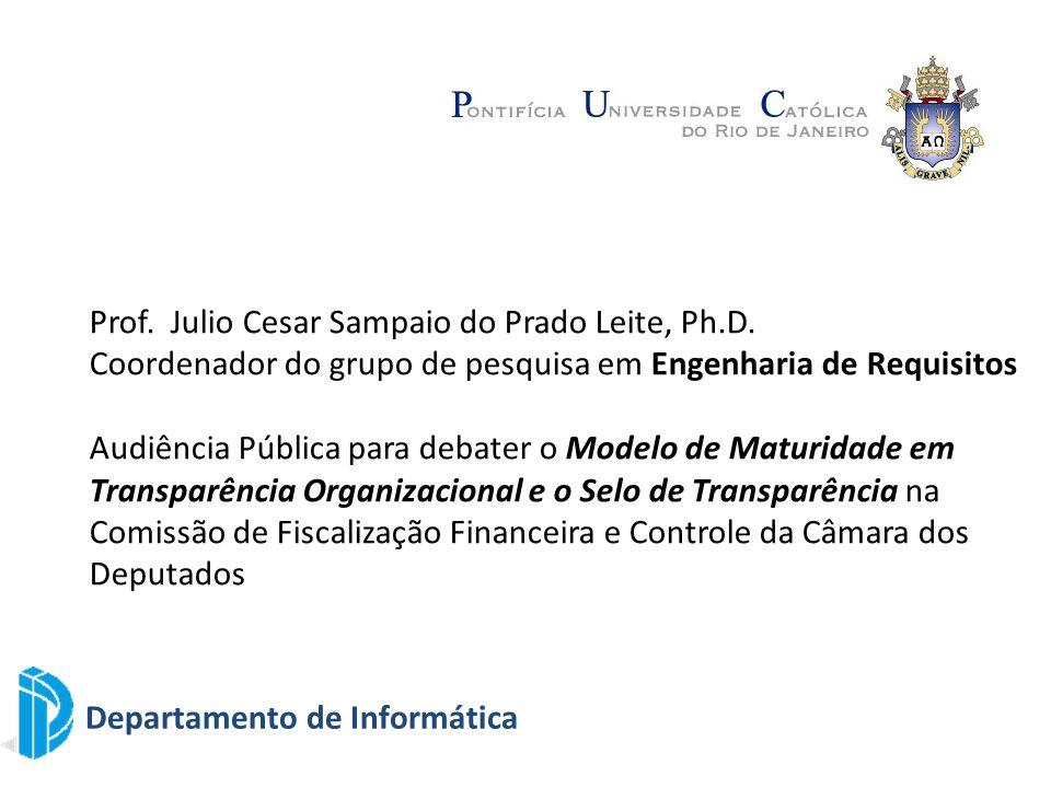 Departamento de Informática Prof. Julio Cesar Sampaio do Prado Leite, Ph.D. Coordenador do grupo de pesquisa em Engenharia de Requisitos Audiência Púb