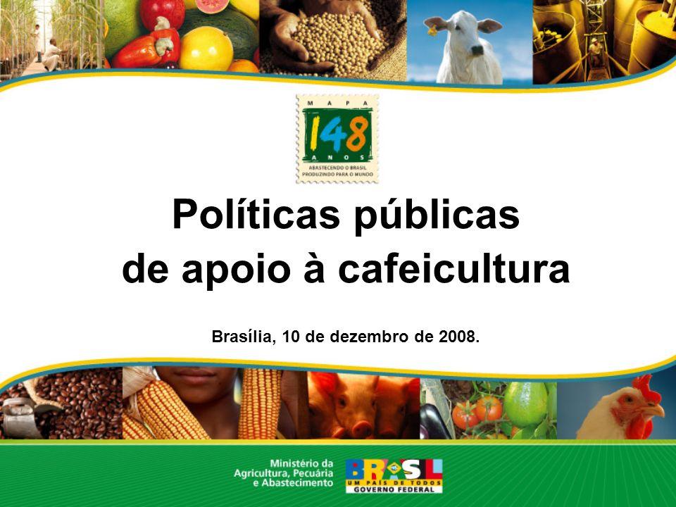 Políticas públicas de apoio à cafeicultura Brasília, 10 de dezembro de 2008.