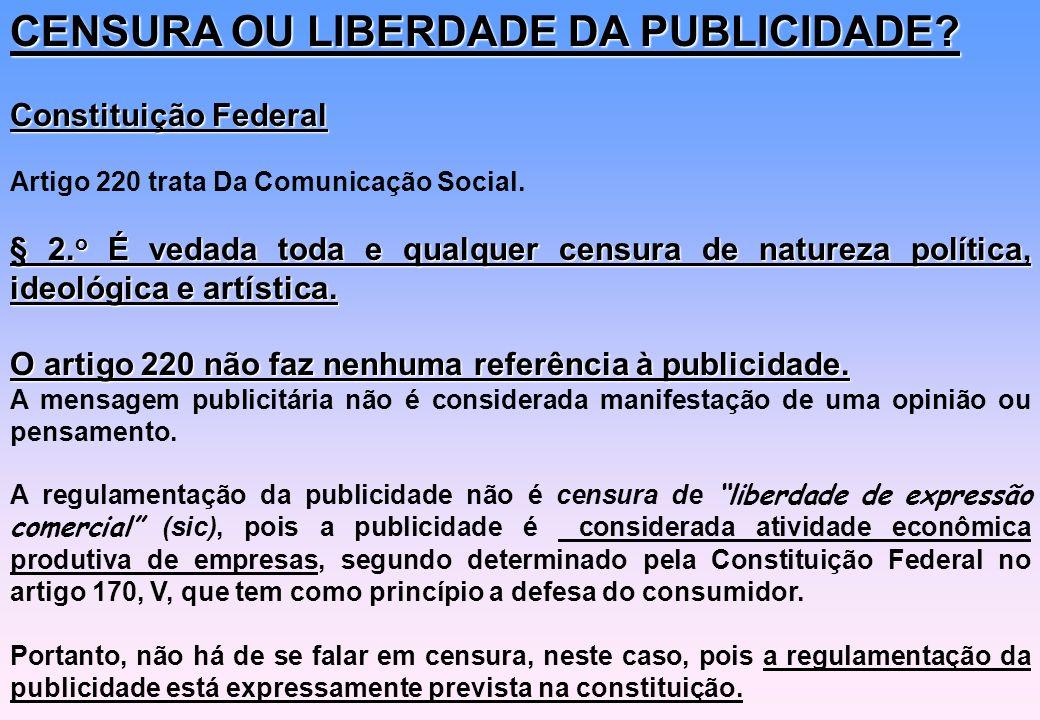 CENSURA OU LIBERDADE DA PUBLICIDADE? Constituição Federal Artigo 220 trata Da Comunicação Social. § 2. o É vedada toda e qualquer censura de natureza