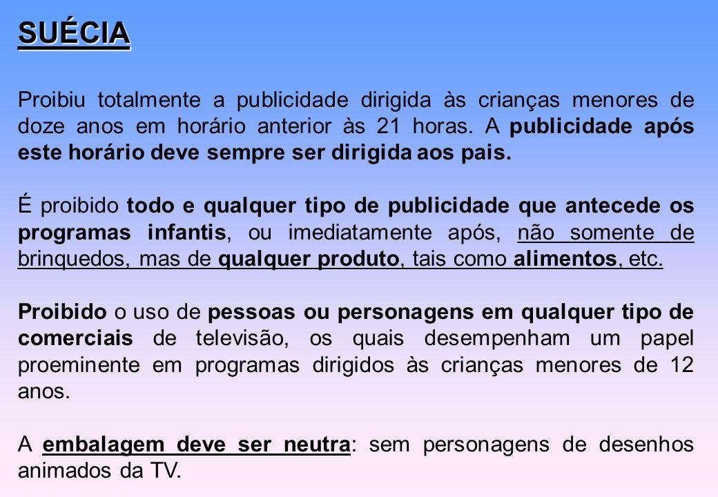 SUÉCIA Proibiu totalmente a publicidade dirigida às crianças menores de doze anos em horário anterior às 21 horas. A publicidade após este horário dev