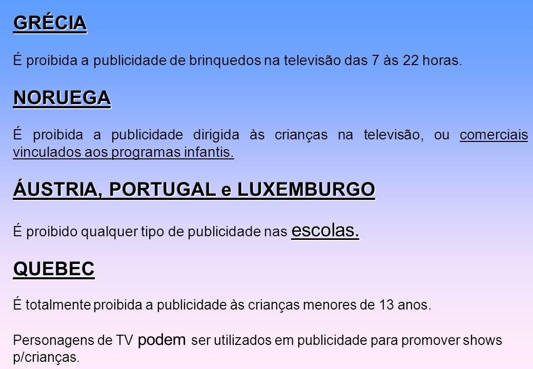 GRÉCIA É proibida a publicidade de brinquedos na televisão das 7 às 22 horas.NORUEGA É proibida a publicidade dirigida às crianças na televisão, ou co