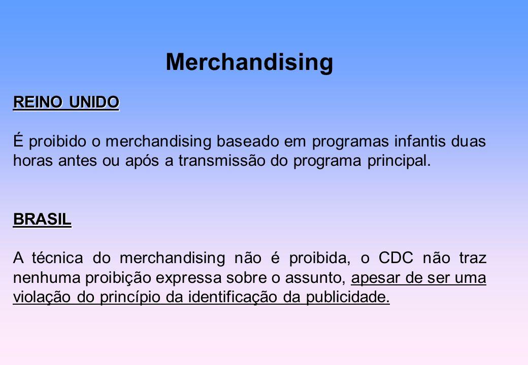 Merchandising REINO UNIDO É proibido o merchandising baseado em programas infantis duas horas antes ou após a transmissão do programa principal.BRASIL