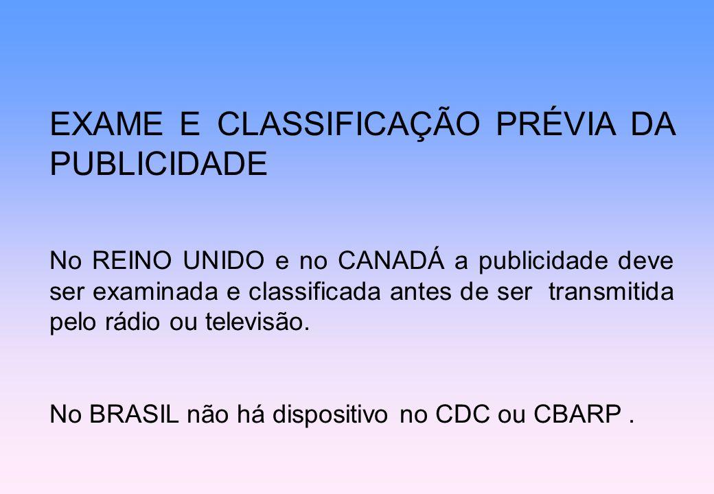 EXAME E CLASSIFICAÇÃO PRÉVIA DA PUBLICIDADE No REINO UNIDO e no CANADÁ a publicidade deve ser examinada e classificada antes de ser transmitida pelo r
