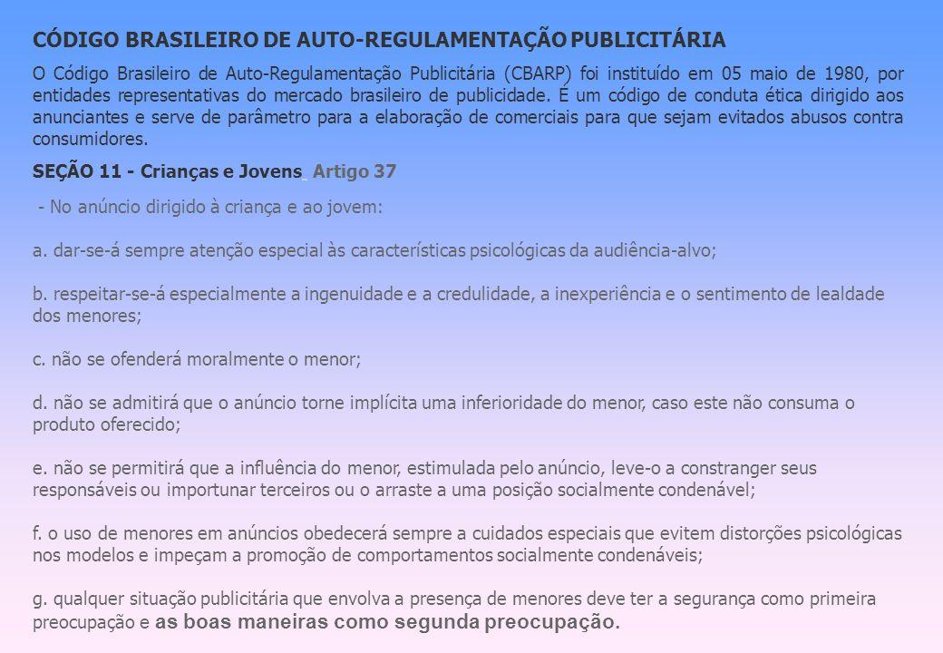 CÓDIGO BRASILEIRO DE AUTO-REGULAMENTAÇÃO PUBLICITÁRIA O Código Brasileiro de Auto-Regulamentação Publicitária (CBARP) foi instituído em 05 maio de 198
