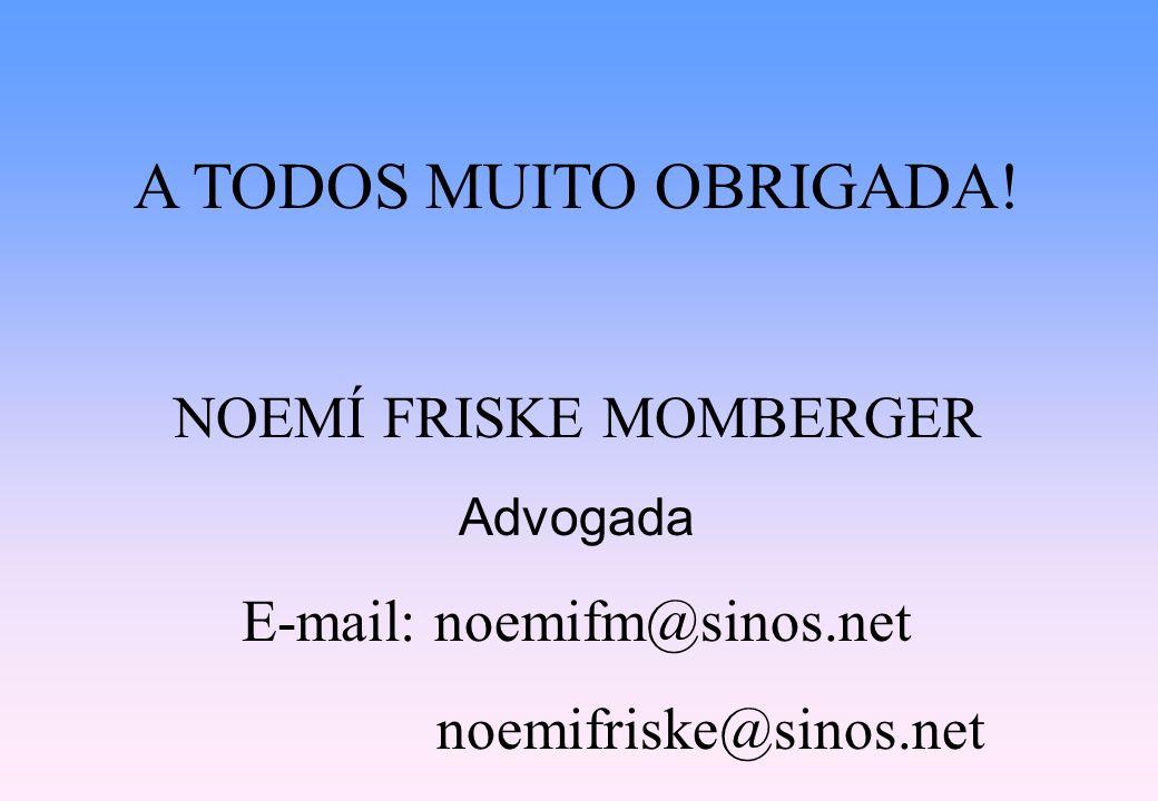 A TODOS MUITO OBRIGADA! NOEMÍ FRISKE MOMBERGER Advogada E-mail: noemifm@sinos.net noemifriske@sinos.net